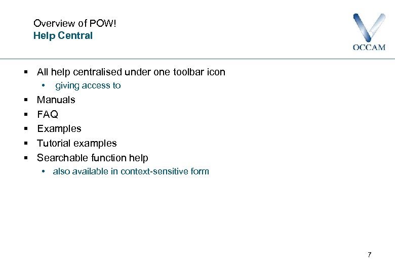 Overview of POW! Help Central § All help centralised under one toolbar icon •