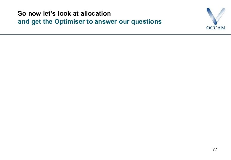 So now let's look at allocation and get the Optimiser to answer our questions