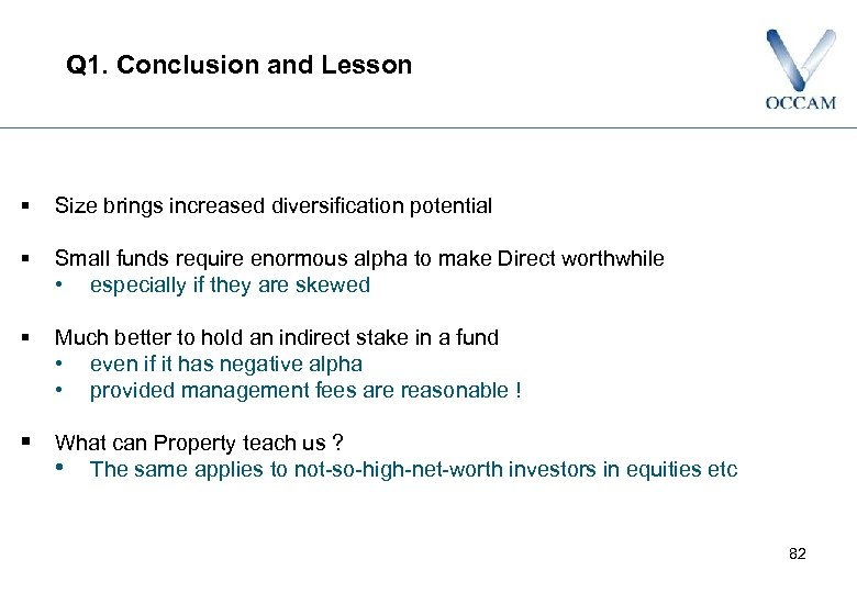 Q 1. Conclusion and Lesson § Size brings increased diversification potential § Small funds