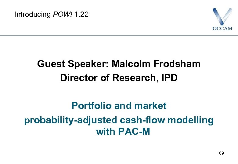 Introducing POW! 1. 22 Guest Speaker: Malcolm Frodsham Director of Research, IPD Portfolio and