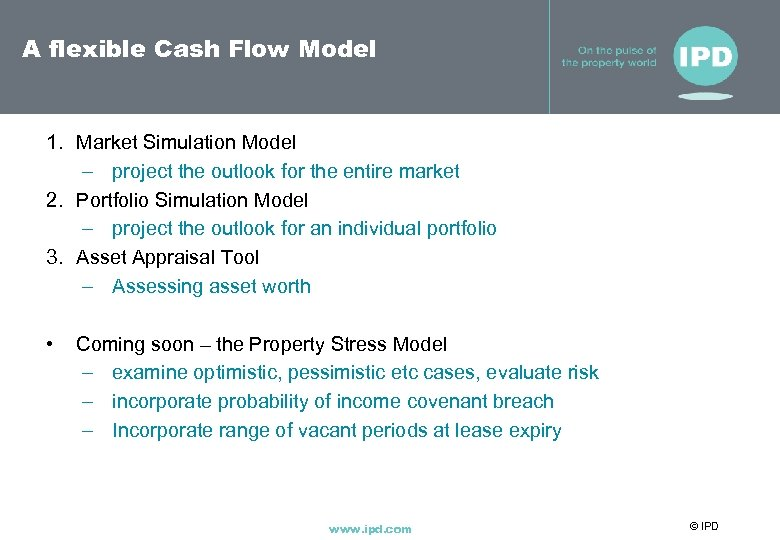 A flexible Cash Flow Model 1. Market Simulation Model – project the outlook for
