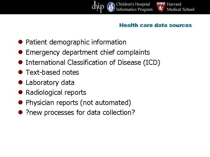 Health care data sources l l l l Patient demographic information Emergency department chief