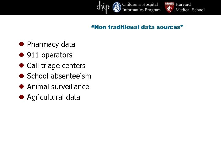 """""""Non traditional data sources"""" l l l Pharmacy data 911 operators Call triage centers"""