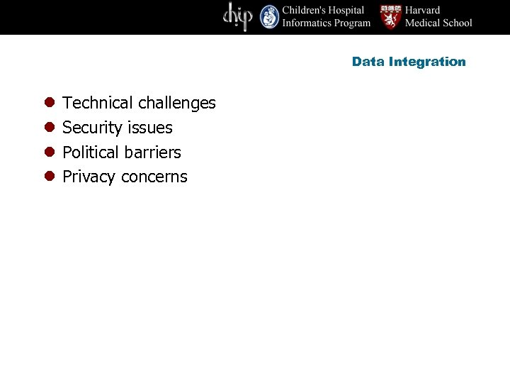 Data Integration l l Technical challenges Security issues Political barriers Privacy concerns