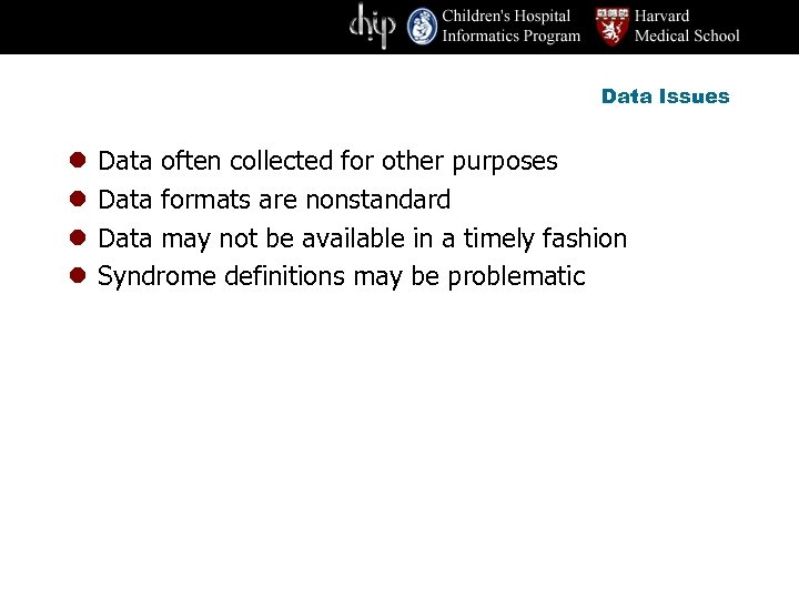 Data Issues l l Data often collected for other purposes Data formats are nonstandard