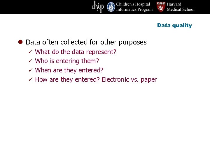 Data quality l Data often collected for other purposes ü What do the data