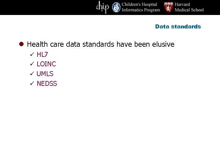 Data standards l Health care data standards have been elusive ü HL 7 ü
