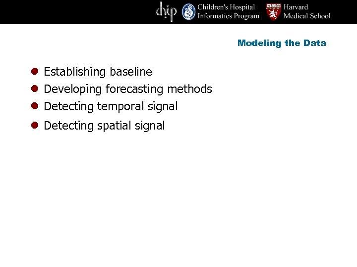Modeling the Data l Establishing baseline l Developing forecasting methods l Detecting temporal signal