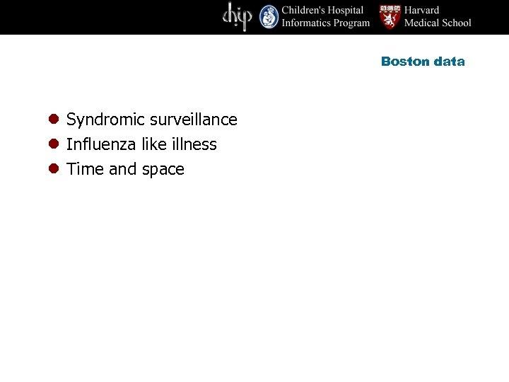 Boston data l Syndromic surveillance l Influenza like illness l Time and space