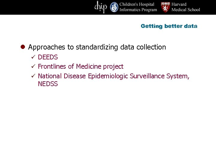 Getting better data l Approaches to standardizing data collection ü DEEDS ü Frontlines of