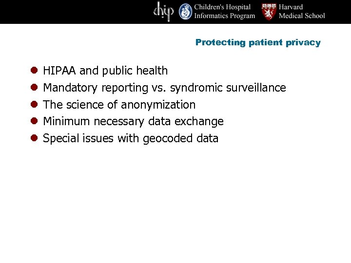 Protecting patient privacy l l l HIPAA and public health Mandatory reporting vs. syndromic
