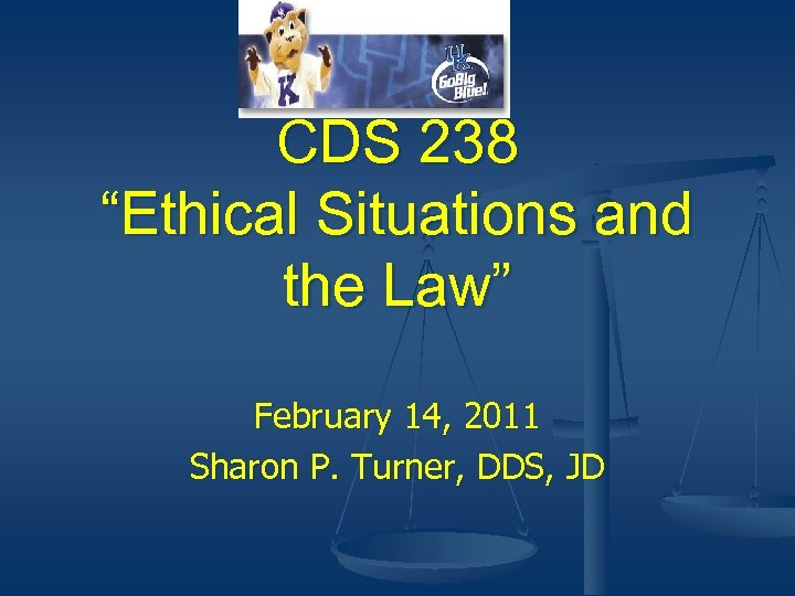 """CDS 238 """"Ethical Situations and the Law"""" February 14, 2011 Sharon P. Turner, DDS,"""