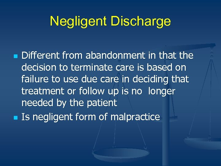 Negligent Discharge n n Different from abandonment in that the decision to terminate care