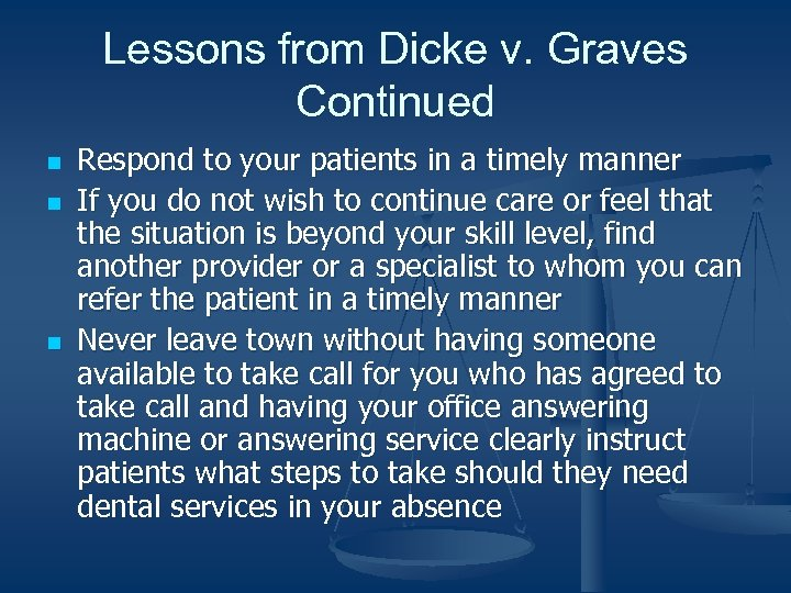 Lessons from Dicke v. Graves Continued n n n Respond to your patients in