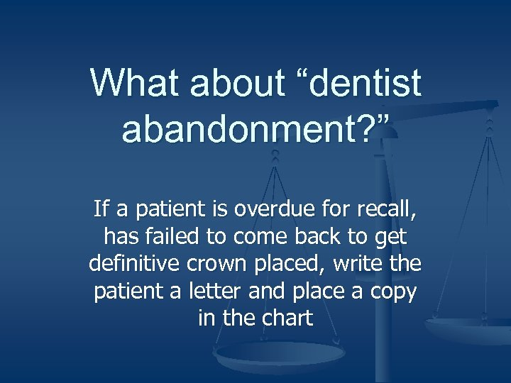 """What about """"dentist abandonment? """" If a patient is overdue for recall, has failed"""