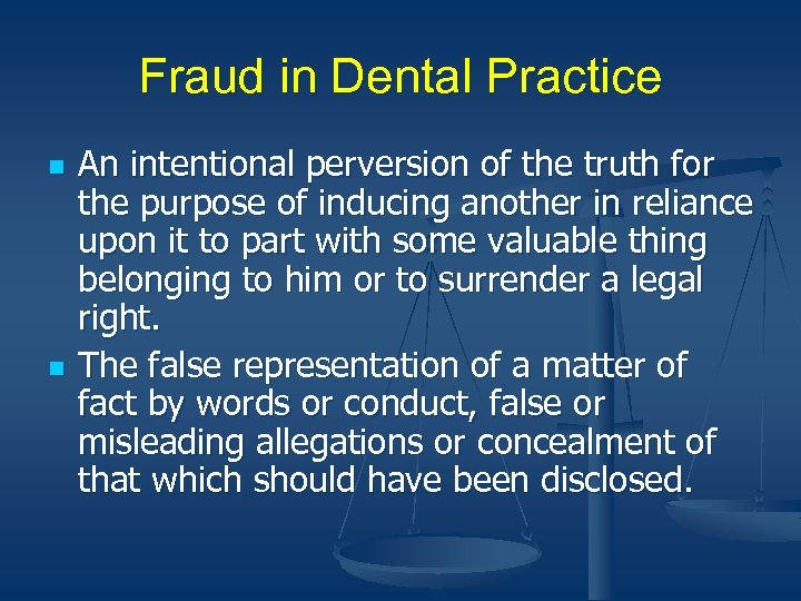 Fraud in Dental Practice n n An intentional perversion of the truth for the