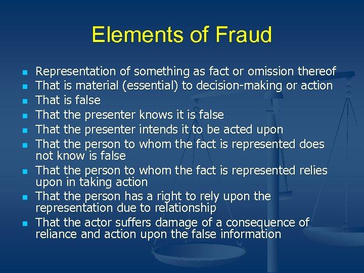 Elements of Fraud n n n n n Representation of something as fact or