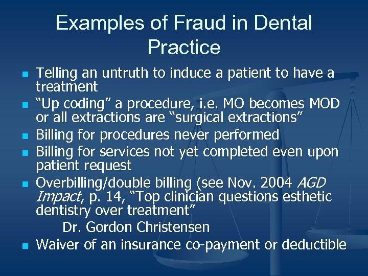 Examples of Fraud in Dental Practice n n n Telling an untruth to induce