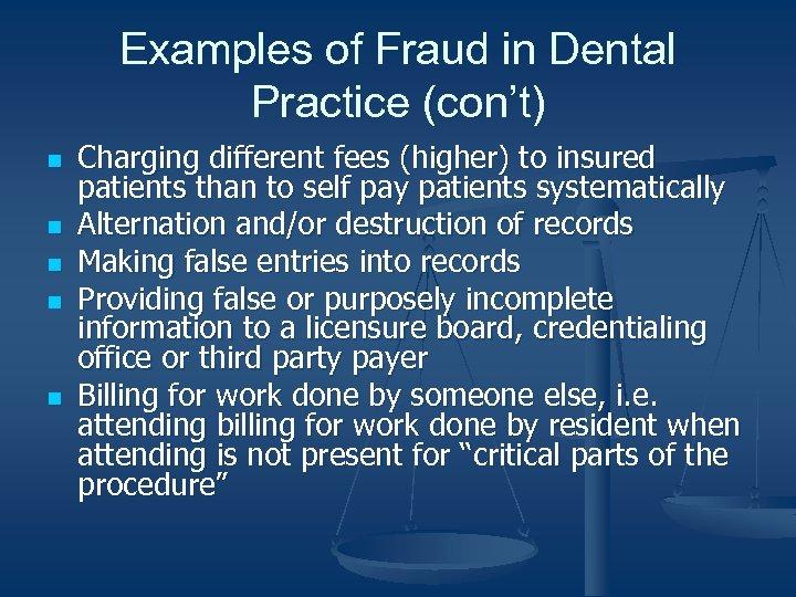Examples of Fraud in Dental Practice (con't) n n n Charging different fees (higher)