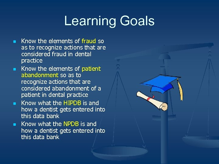 Learning Goals n n Know the elements of fraud so as to recognize actions