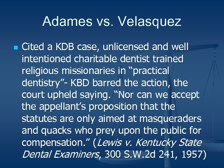 Adames vs. Velasquez n Cited a KDB case, unlicensed and well intentioned charitable dentist