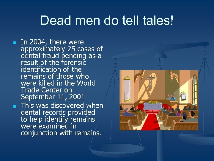 Dead men do tell tales! n n In 2004, there were approximately 25 cases