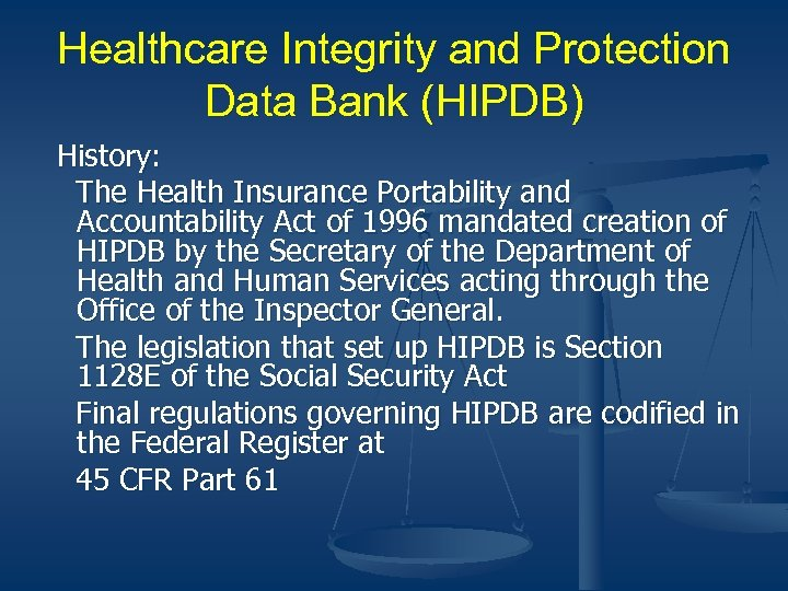 Healthcare Integrity and Protection Data Bank (HIPDB) History: The Health Insurance Portability and Accountability