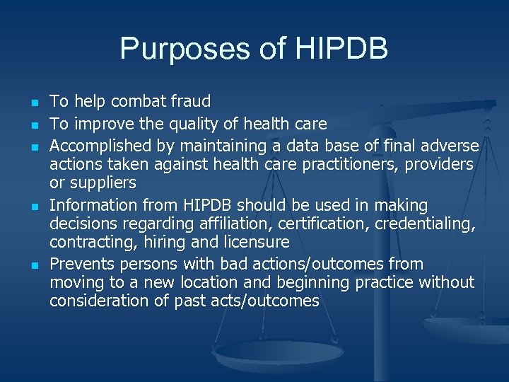 Purposes of HIPDB n n n To help combat fraud To improve the quality