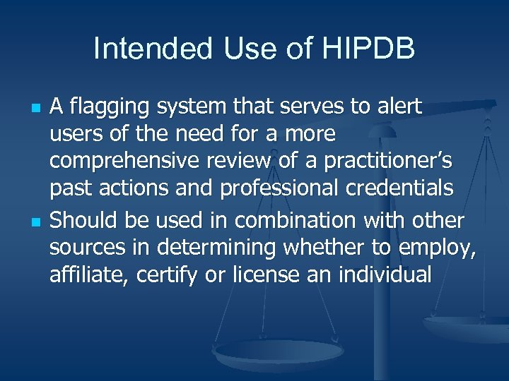 Intended Use of HIPDB n n A flagging system that serves to alert users