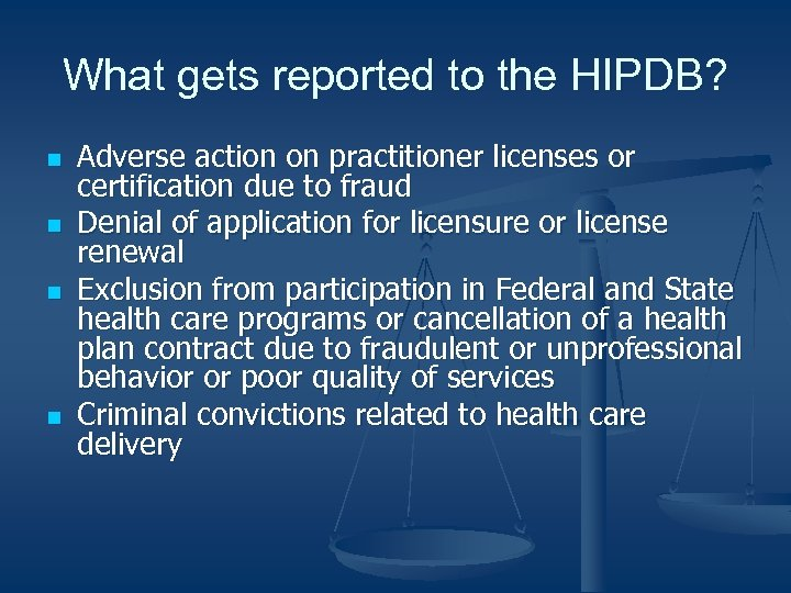 What gets reported to the HIPDB? n n Adverse action on practitioner licenses or