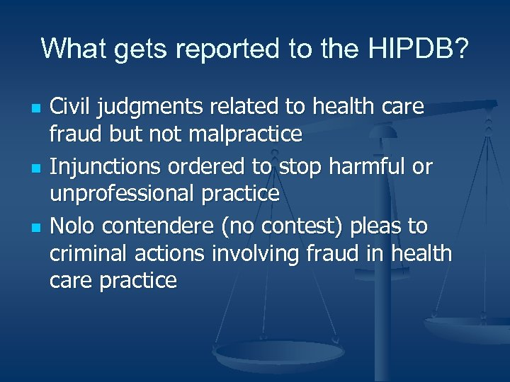 What gets reported to the HIPDB? n n n Civil judgments related to health