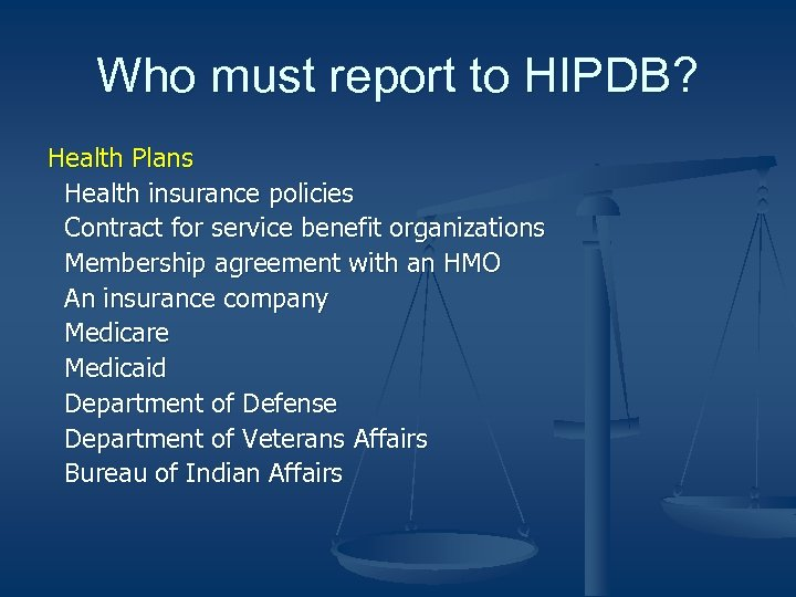 Who must report to HIPDB? Health Plans Health insurance policies Contract for service benefit