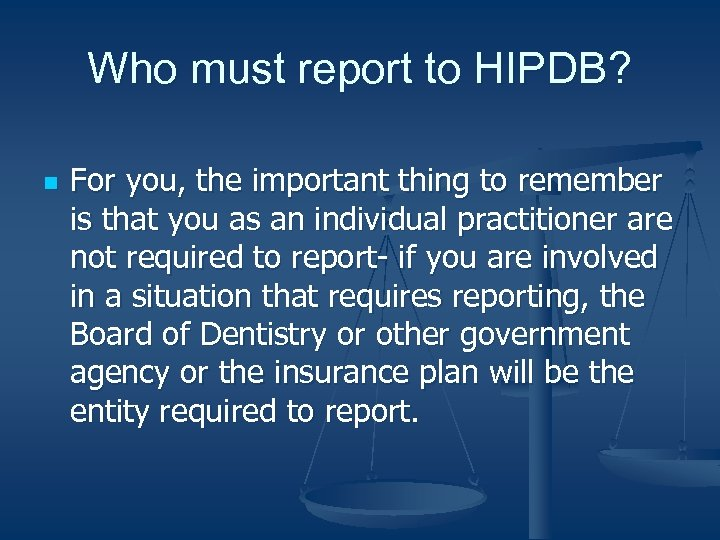 Who must report to HIPDB? n For you, the important thing to remember is
