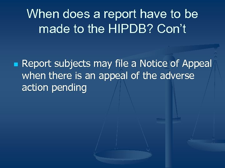 When does a report have to be made to the HIPDB? Con't n Report