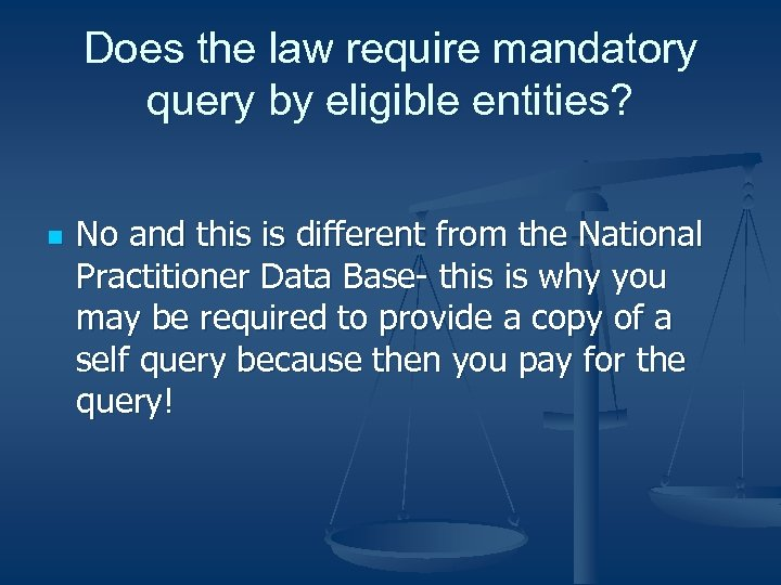 Does the law require mandatory query by eligible entities? n No and this is