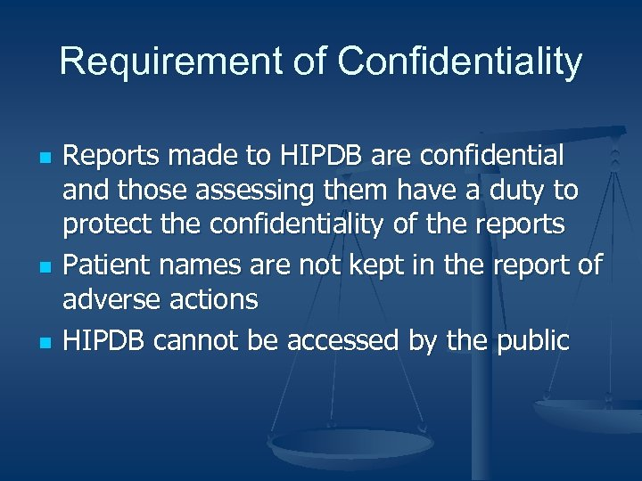 Requirement of Confidentiality n n n Reports made to HIPDB are confidential and those