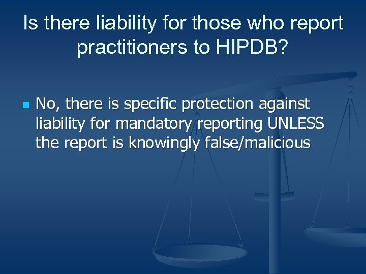 Is there liability for those who report practitioners to HIPDB? n No, there is