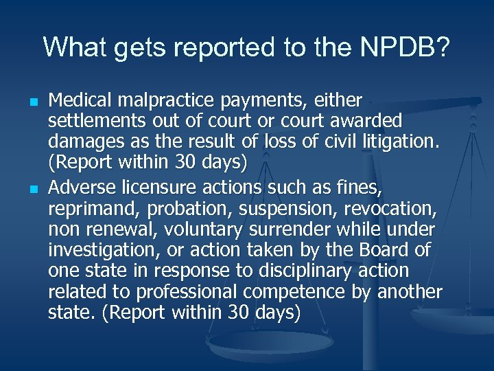 What gets reported to the NPDB? n n Medical malpractice payments, either settlements out