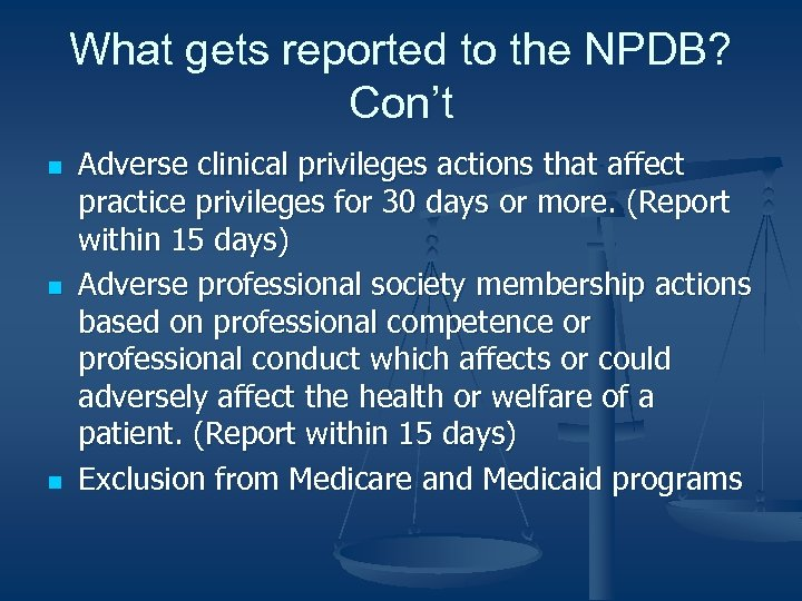 What gets reported to the NPDB? Con't n n n Adverse clinical privileges actions