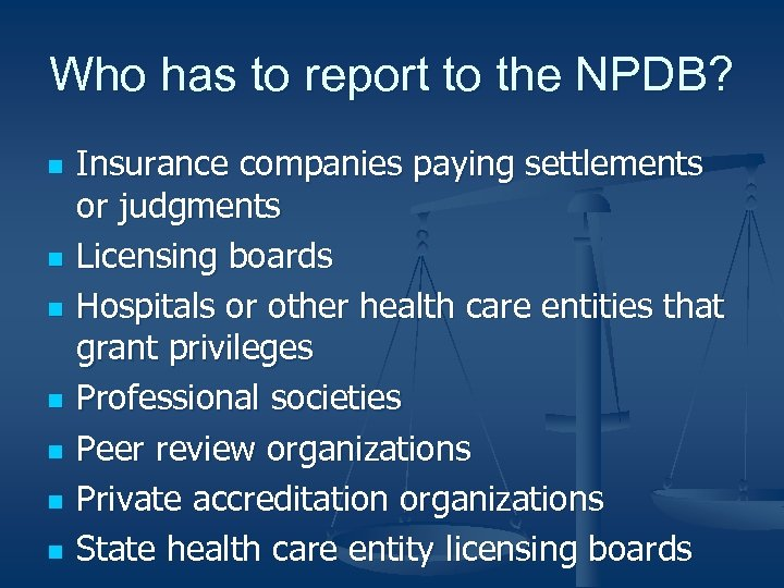 Who has to report to the NPDB? n n n n Insurance companies paying