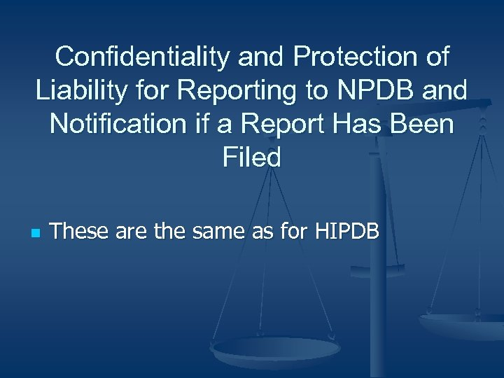Confidentiality and Protection of Liability for Reporting to NPDB and Notification if a Report