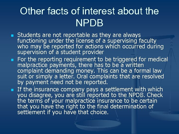 Other facts of interest about the NPDB n n n Students are not reportable