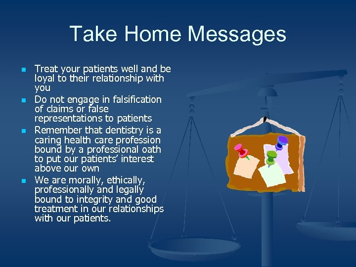 Take Home Messages n n Treat your patients well and be loyal to their