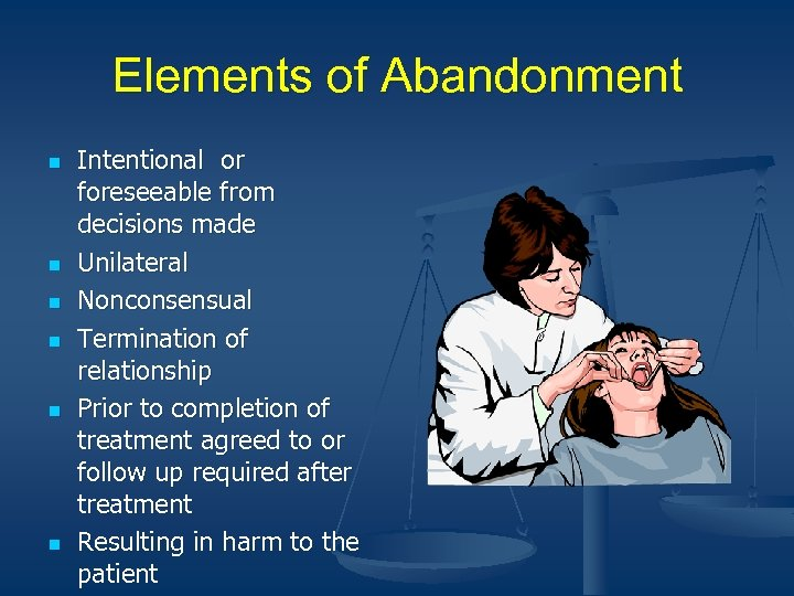 Elements of Abandonment n n n Intentional or foreseeable from decisions made Unilateral Nonconsensual