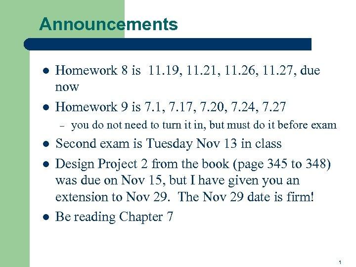 Announcements l l Homework 8 is 11. 19, 11. 21, 11. 26, 11. 27,