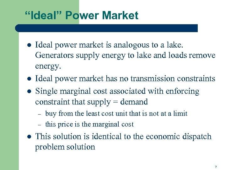 """Ideal"" Power Market l l l Ideal power market is analogous to a lake."