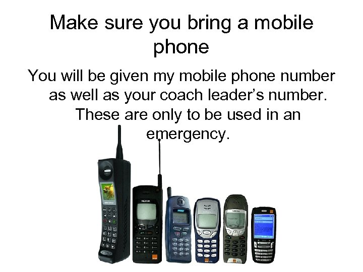 Make sure you bring a mobile phone You will be given my mobile phone