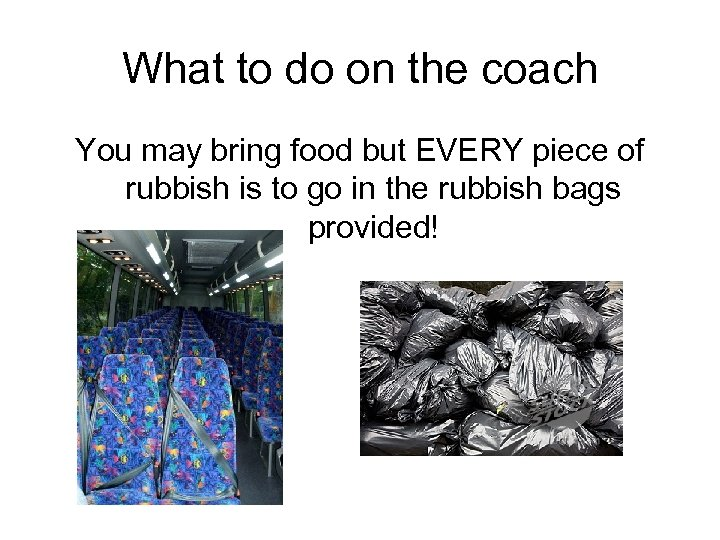 What to do on the coach You may bring food but EVERY piece of