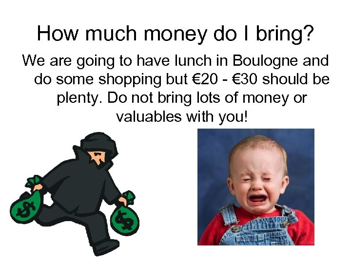 How much money do I bring? We are going to have lunch in Boulogne