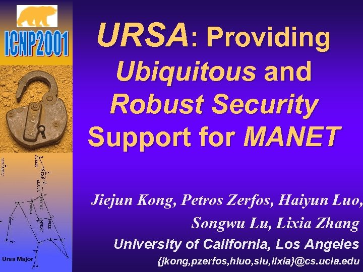 URSA: Providing Ubiquitous and Robust Security Support for MANET Jiejun Kong, Petros Zerfos, Haiyun